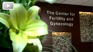 Video Link about the Center for Fertility and Gynecology