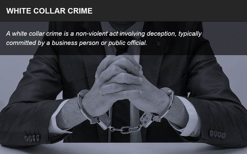 A white collar crime typically involves deception or fraud.
