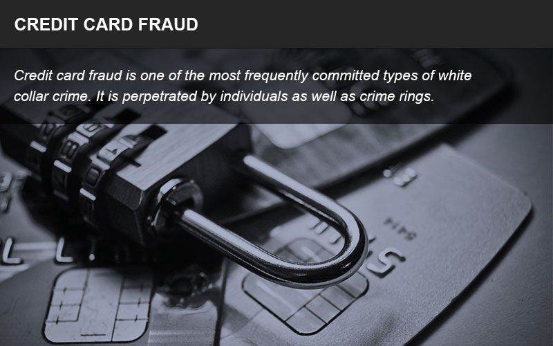 Fraudulent use of credit cards is a commonly committed white collar crime